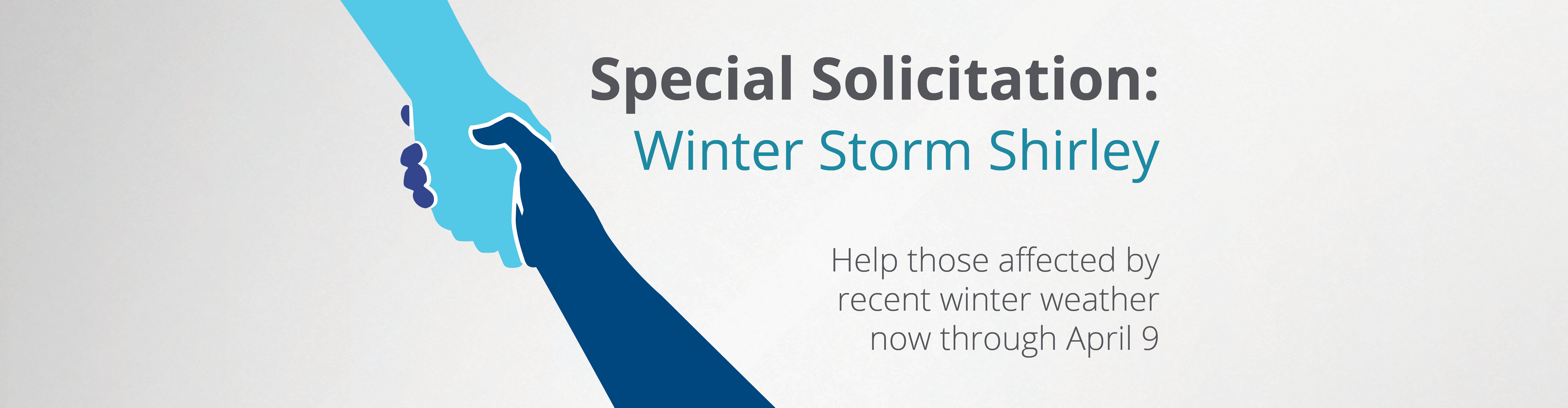 "Banner announcing the Special Solicitation: Winter Storm Shirley ""Help those affected by severe winter weather now through April 9"""